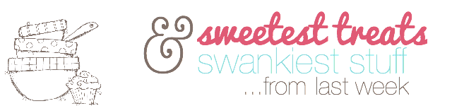 Sweetest Treats And Swankiest Stuff