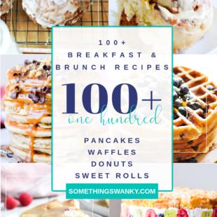 100+ Recipes For Breakfast & Brunch