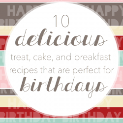 If you're looking for a special birthday treat, this list of 10 great recipes is the place to start! www.somethingswanky.com