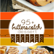 95+ Butterscotch Dessert Recipes