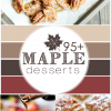 95+ Maple Desserts, all perfect for fall!