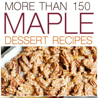 150+ Maple Dessert Recipes