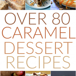 More than 80 Caramel Dessert Recipes including Easy Caramel Fudge, Caramel Corn, and Butter Pecan Caramel Cake Dip :)