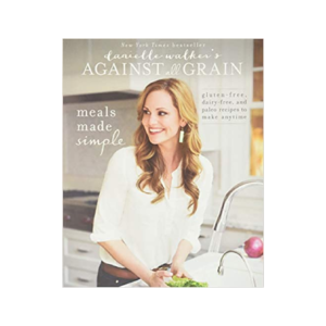 Against All Grain: Meals Made Simple